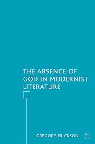 The Absence of God in Modernist Literature