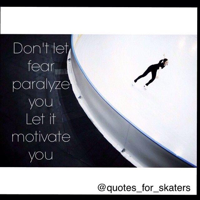 Don't let fear paralyze you, let it motivate you.