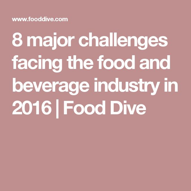 8 major challenges facing the food and beverage industry in 2016 | Food Dive