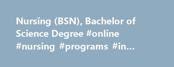 """Nursing (BSN), Bachelor of Science Degree #online #nursing #programs #in #florida http://tanzania.remmont.com/nursing-bsn-bachelor-of-science-degree-online-nursing-programs-in-florida/  # NURSING (BSN) (51.3801) All students must have completed all General Education requirements successfully with a grade of """"C"""" or higher and all Science courses with a """"B"""" or higher before beginning core courses.NOTE: FNU reserves the right to transfer the appropriate courses.* General Education Component…"""