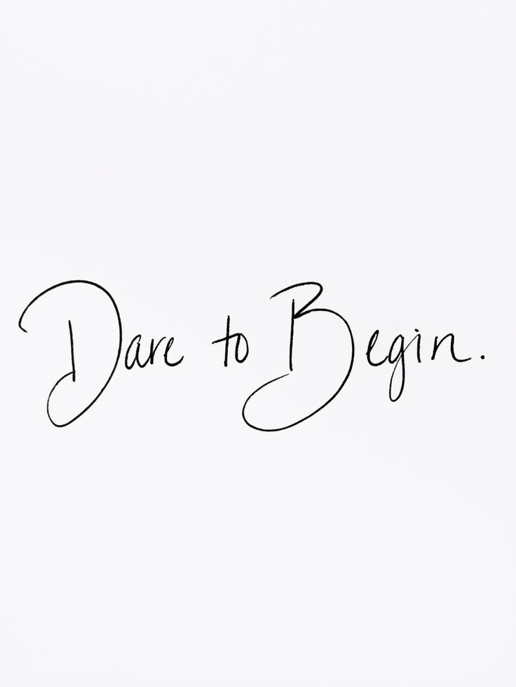 Dare to begin.