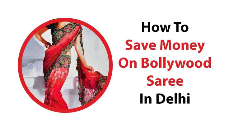 How To Save Money On Bollywood Saree In Delhi