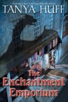 The enchantment emporium / Tanya Huff. Alysha Gale's family can change the world with the charms they cast. She receives word that she's inherited her grandmother's junk shop, and discovers that she'll be serving the fey community and that even calling in the family to help may not be enough to save the day. Fic/Huff