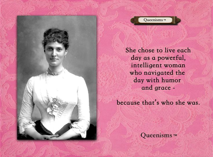 She chose to live each day as a powerful, intelligent woman who navigated the day with humor and grace - because that's who she was. - Queenisms™
