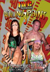 """IWC Boiling Point 3  September 13th, 2008 – Elizabeth, PA  Dennis Gregory and Sara Del Rey vs. Delirious and Daizee Haze IWC Super Indy Champion Jerry Lynn vs. Johnny Gargano vs. Super Hentai For the #2 seed in the IWC Title Tournament: Ricky Reyes vs. Raymond Rowe vs. Fabulous John McChesney IWC Title Tournament Qualifying Match: Mickey Gambino vs. """"Deeelicious"""" Jimmy Demarco IWC Title Tournament Qualifying Match: Marshall Gambino vs. Shiima Xion IWC Title Tournament Qualifying Match…"""