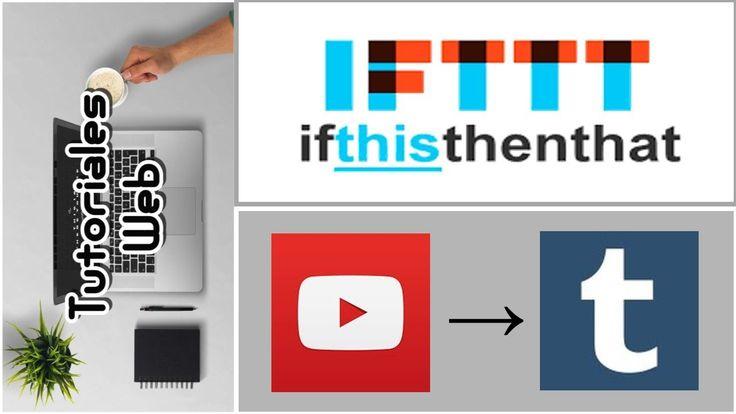 IFTTT 2017 - Publicar automáticamente de Y0utbe a Tumblr (español)