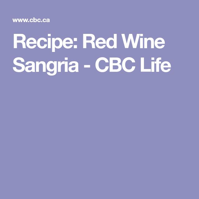 Recipe: Red Wine Sangria - CBC Life