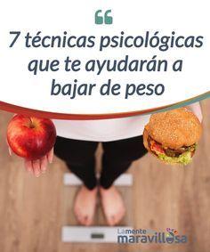 7 técnicas psicológicas que te ayudarán a bajar de peso Bajar de peso es más fácil de lo que pensamos, pero hay que ser #fuerte y #firme para adquirir ciertos #hábitos que pueden ayudarnos. #Psicología