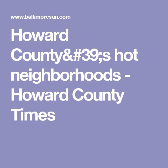 Howard County's hot neighborhoods - Howard County Times