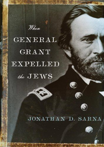 When General Grant Expelled the Jews by Jonathan D. Sarna. $12.24
