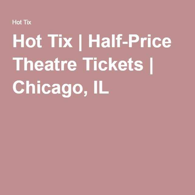 Hot Tix | Half-Price Theatre Tickets | Chicago, IL
