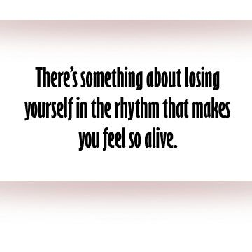 Lose yourself in the music. It will make you feel so alive that it's almost like a dream