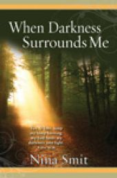 WHEN DARKNESS SURROUNDS ME (eBOOK). Suffering in its many forms seems to be an inevitable part of life. WHEN DARKNESS SURROUNDS ME is a 100-day devotional by Nina Smit that will encourage and guide readers in their time of need, and affirm once again that God is with them - even when they feel that they have been treated unfairly. Available from CUM Books.