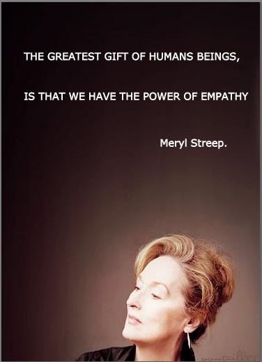 meryl streep, quotes, sayings, human, power of empathy