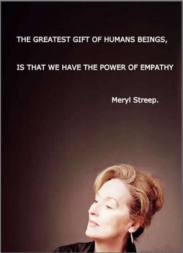 meryl streep, quotes, sayings, human, power of empathy