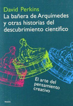 La bañera de Arquímedes y otras historias del descubrimiento científico : el arte del pensamiento creativo de David Perkins.L/Bc 001.8 PER bañ  http://almena.uva.es/search~S1*spi?/cL%2FBc+001.8+MEN+com/cl+bc+001+8+men+com/-3%2C-1%2C0%2CE/frameset&FF=cl+bc+001+8+per+ban~a&1%2C1%2C