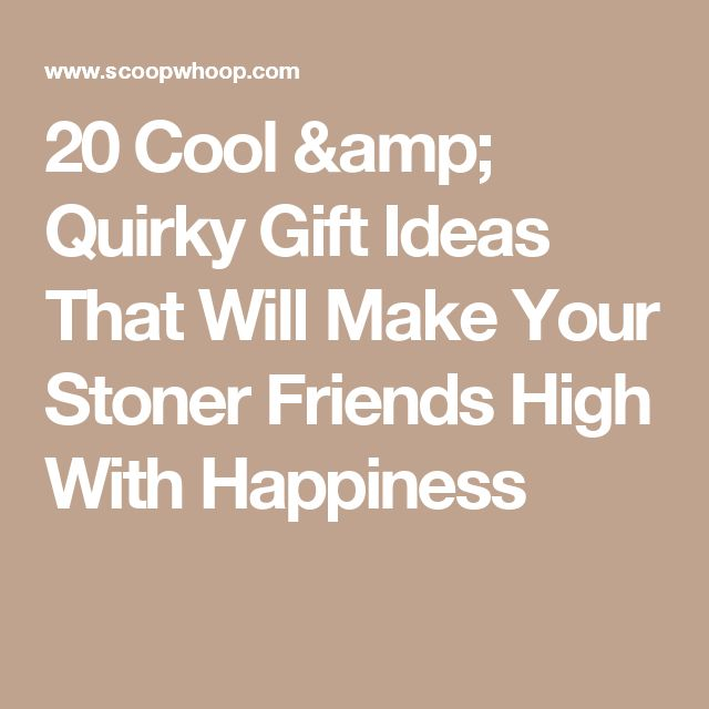 20 Cool & Quirky Gift Ideas That Will Make Your Stoner Friends High With Happiness