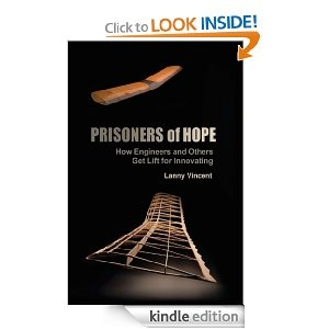 Prisoners of Hope: How Engineers and Others Get Lift for Innovating, by Lanny Vincent