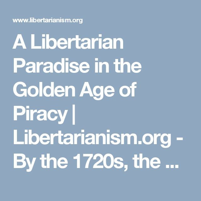 A Libertarian Paradise in the Golden Age of Piracy | Libertarianism.org - By the 1720s, the Americas' radicals existed adrift at sea; stateless people who turned their very existence into an act of rebellion.