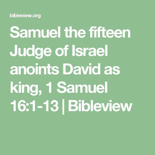 Samuel the fifteen Judge of Israel anoints David as king, 1 Samuel 16:1-13 | Bibleview