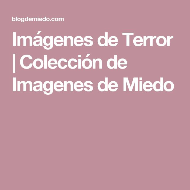 Imágenes de Terror   Colección de Imagenes de Miedo