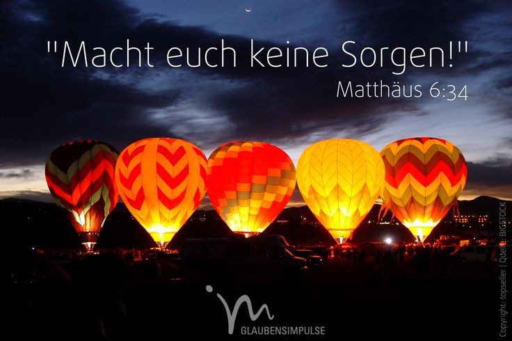 """""""#Macht euch #keine #Sorgen um den #nächsten #Tag! Der #nächste #Tag wird für sich #selbst sorgen. Es #genügt, dass jeder #Tag seine eigene #Last mit sich #bringt."""" #Matthäus 6:34 #glaubensimpulse"""