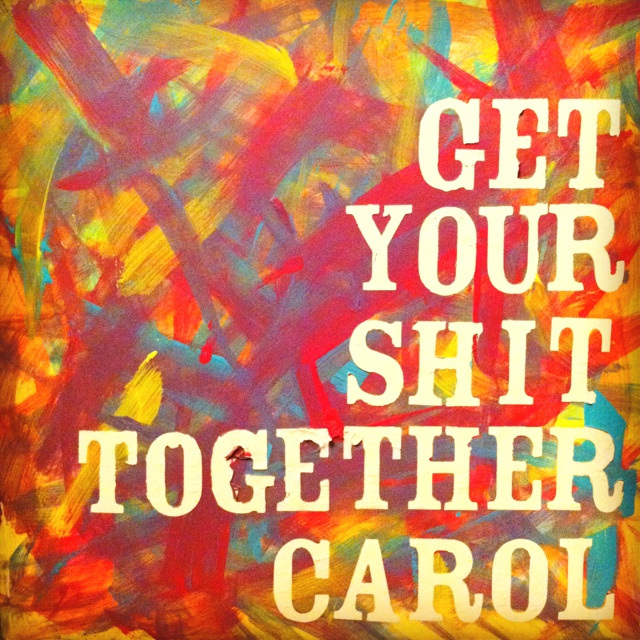 Is it wrong that I call people 'Carol' who aren't even named Carol, just so I can use this quote..? I think not.