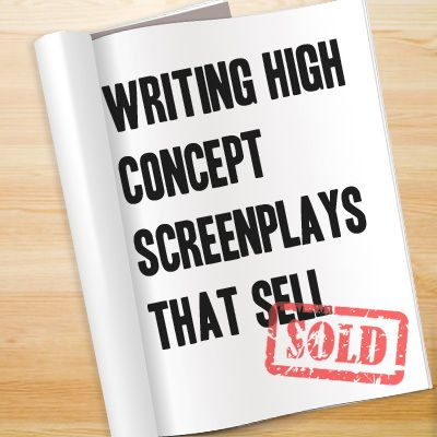How do you take a basic idea and turn it into high concept screenplay? FREE Download!