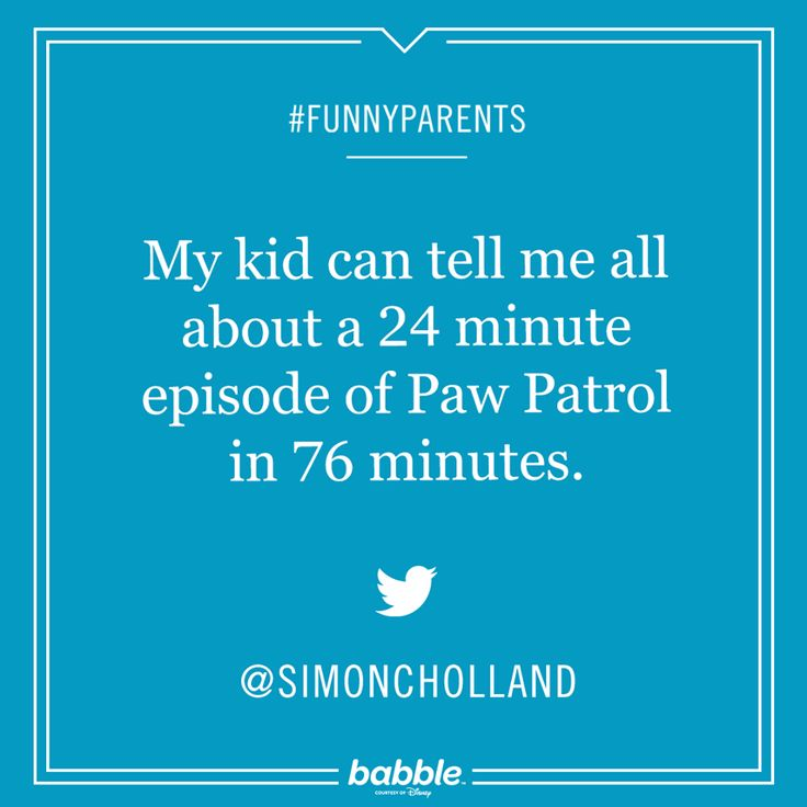 "Parenting Quote: ""My kid can tell me all about a 24 minute episode of Paw Patrol in 76 minutes."" - Simon C Holland #funnyparents"