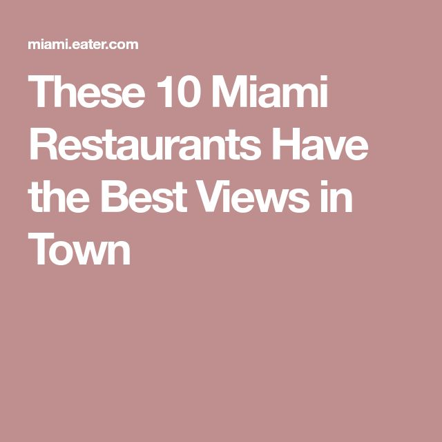 These 10 Miami Restaurants Have the Best Views in Town