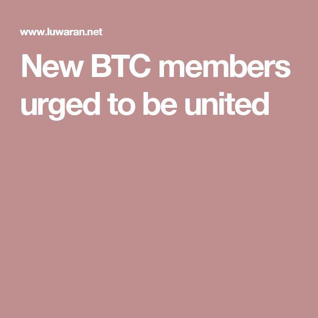New BTC members urged to be united