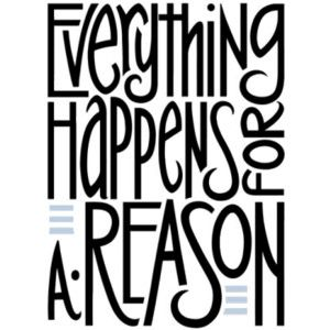 Everything happens for a reason life quotes words