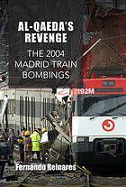 Al-Qaeda's revenge : the 2004 Madrid train bombings