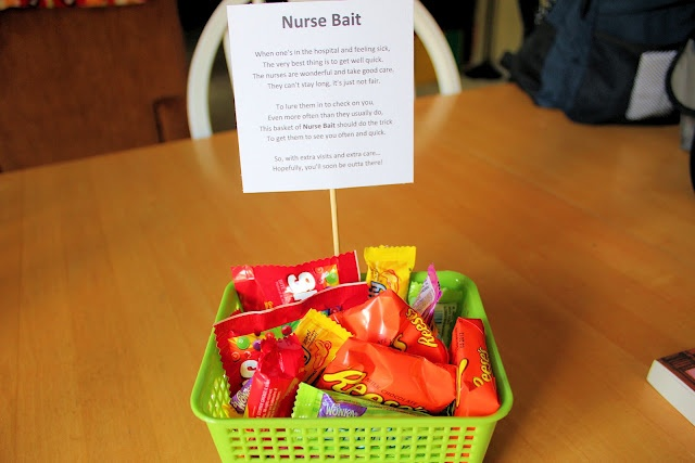"A great gift for someone who will be in the hospital for awhile!  A basket of candy and treats with a poem attached called ""Nurse Bait""! The poem was too cute not to share and the nursing staff greatly appreciated it also."