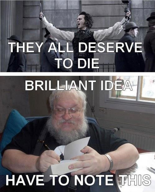 If that's who I think it is.... ( George rr Martin) then, NOOOOOOO don't kill all my Starks!