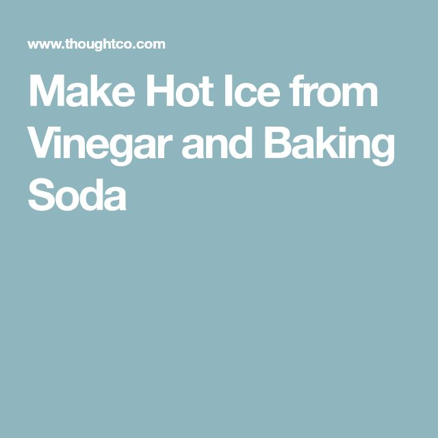 Make Hot Ice from Vinegar and Baking Soda
