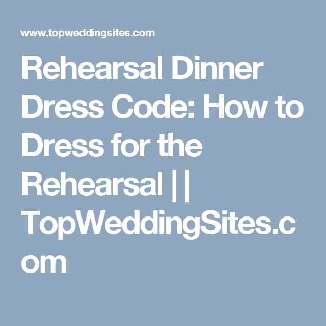 Rehearsal Dinner Dress Code: How to Dress for the Rehearsal | | TopWeddingSites.com