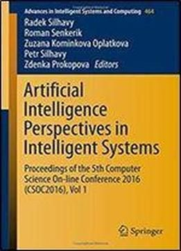 Artificial Intelligence Perspectives In Intelligent Systems: Proceedings Of The 5th Computer Science On-line Conference 2016 (csoc2016) Vol 1 (advances In Intelligent Systems And Computing) free ebook