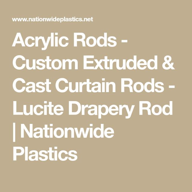 Acrylic Rods - Custom Extruded & Cast Curtain Rods - Lucite Drapery Rod | Nationwide Plastics