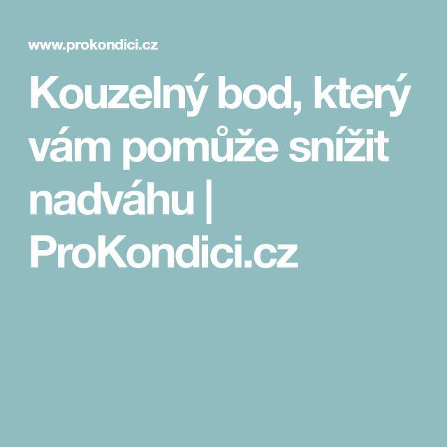 Kouzelný bod, který vám pomůže snížit nadváhu   ProKondici.cz