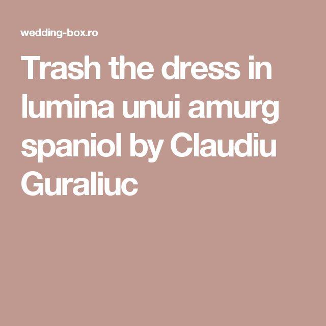 Trash the dress in lumina unui amurg spaniol by Claudiu Guraliuc