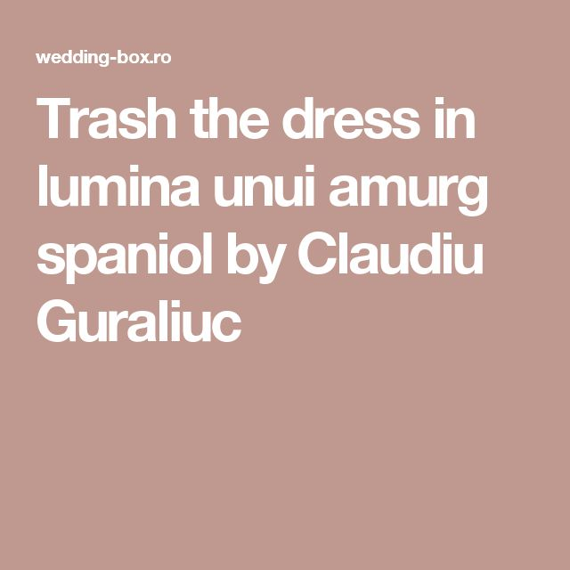 Trash the dress in lumina unui amurg spaniol by Claudiu Guraliuc
