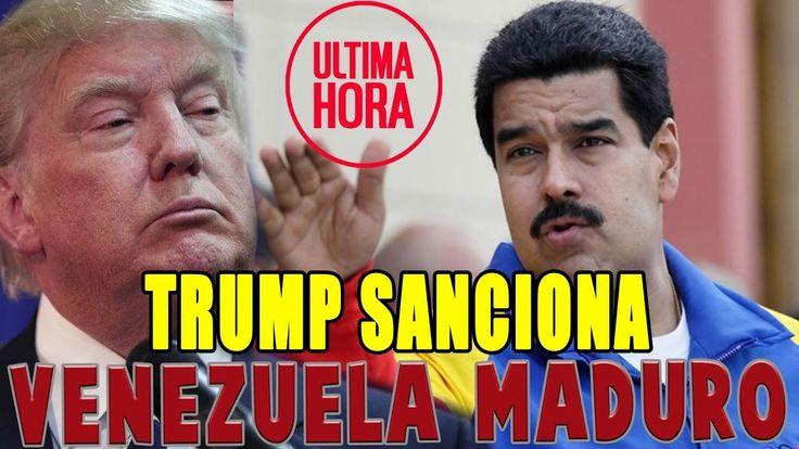 TRUMP SANCIONA VENEZUELA, MEXICO SANCIONA A MADURO, ULTIMAS NOTICIAS 1 D...