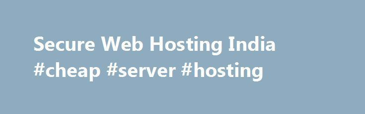 Secure Web Hosting India #cheap #server #hosting    #cheap hosting india # Our Server Locations Hostripples  The Cheapest Indian Web Hosting Simply the best of internet Shared web hosting.More and more people are choosing Hostripples for their website hosting. Hostripples provides reliable affordable Shared web hosting with unlimited space and bandwidth. high speed network and hosting with all the features you need. Weve