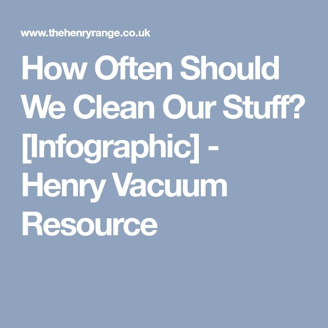 How Often Should We Clean Our Stuff? [Infographic] - Henry Vacuum Resource