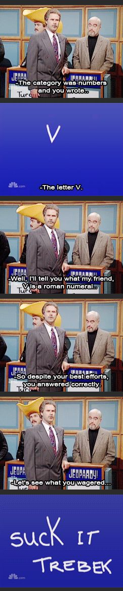 Suck It Trebek. Proof that you need to read the full text to get all the meaning. Skimming just doesn't cut some times