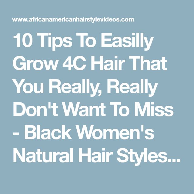10 Tips To Easilly Grow 4C Hair That You Really, Really Don't Want To Miss - Black Women's Natural Hair Styles - A.A.H.V