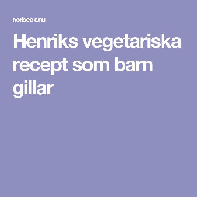 Henriks vegetariska recept som barn gillar