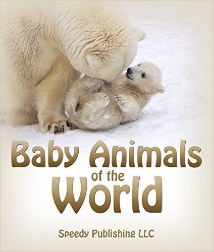 Amazon.com: Baby Animals Of The World: Picture Books For Children eBook: Speedy Publishing: Kindle Store