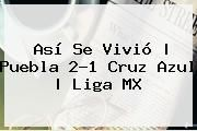 http://tecnoautos.com/wp-content/uploads/imagenes/tendencias/thumbs/asi-se-vivio-puebla-21-cruz-azul-liga-mx.jpg Puebla vs Cruz Azul. Así se vivió   Puebla 2-1 Cruz Azul   Liga MX, Enlaces, Imágenes, Videos y Tweets - http://tecnoautos.com/actualidad/puebla-vs-cruz-azul-asi-se-vivio-puebla-21-cruz-azul-liga-mx/